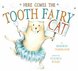 Here Comes The Tooth Fairy Cat by Deborah Underwood
