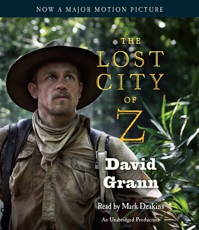 The Lost City Of Z (movie Tie-in): A Tale Of Deadly Obsession In The Amazon by David Grann