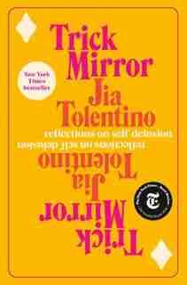 Trick Mirror: Reflections On Self-delusion de Jia Tolentino