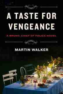 A Taste For Vengeance: A Bruno, Chief Of Police Novel by Martin Walker
