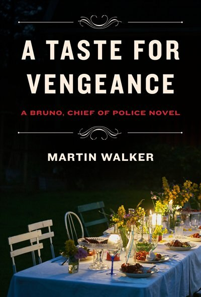 A Taste For Vengeance: A Bruno, Chief Of Police Novel de Martin Walker