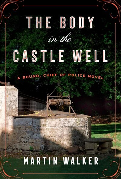 The Body In The Castle Well: A Bruno, Chief Of Police Novel de Martin Walker
