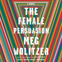 The Female Persuasion: A Novel