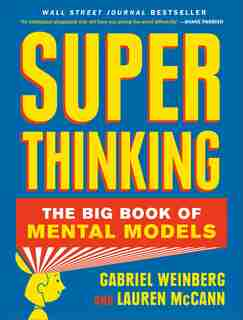Super Thinking: The Big Book Of Mental Models by Gabriel Weinberg