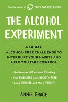 The Alcohol Experiment: A 30-day, Alcohol-free Challenge To Interrupt Your Habits And Help You Take…