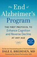 The End Of Alzheimer's Program: The First Protocol To Enhance Cognition And Reverse Decline At Any…