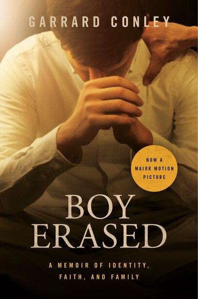 Boy Erased (movie Tie-in): A Memoir Of Identity, Faith, And Family by Garrard Conley