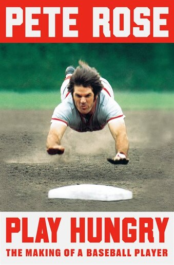 Play Hungry: The Making Of A Baseball Player by Pete Rose