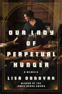 Our Lady Of Perpetual Hunger: A Memoir by Lisa Donovan
