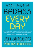 You Are A Badass Every Day: How To Keep Your Motivation Strong, Your Vibe High, And Your Quest For…