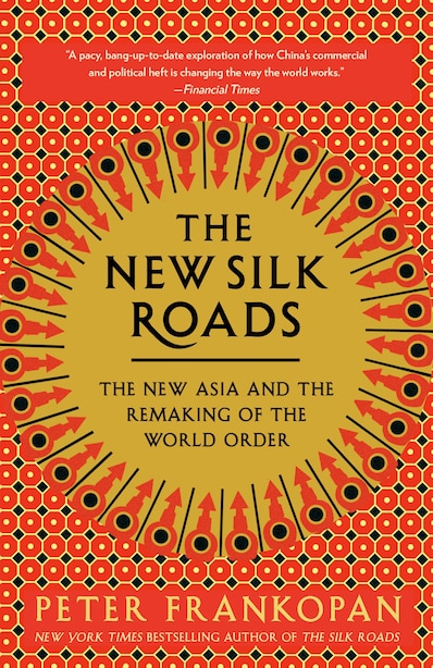 The New Silk Roads: The New Asia And The Remaking Of The World Order by Peter Frankopan