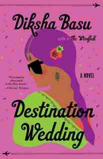 Destination Wedding: A Novel by Diksha Basu