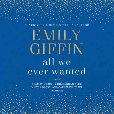 All We Ever Wanted: A Novel by Emily Giffin