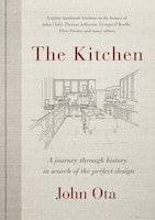 The Kitchen: A Journey Through Time-and The Homes Of Julia Child, Georgia O'keeffe, Elvis  Presley…