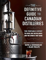The Definitive Guide To Canadian Distilleries: The Portable Expert To Over 200 Distilleries And The…