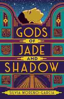 Gods Of Jade And Shadow: A Novel by Silvia Moreno-garcia