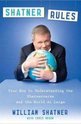 Book Shatner Rules: Your Guide To Understanding The Shatnerverse And The World At Large by William Shatner
