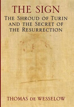 Book The Sign: The Shroud of Turin and the Secret of the Resurrection by Wesselow Thomas De