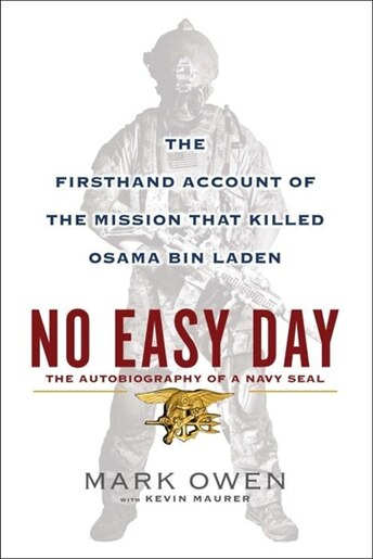 No Easy Day: The Firsthand Account of the Mission that Killed Osama Bin Laden by Mark Owen