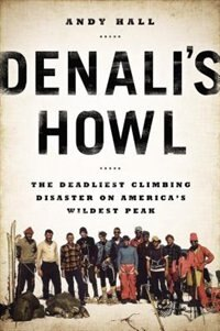 Book Denali's Howl: The Deadliest Climbing Disaster On America's Wildest Peak by Andy Hall
