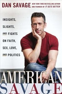 Book American Savage: Insights, Slights, And Fights On Faith, Sex, Love, And Politics by Dan Savage