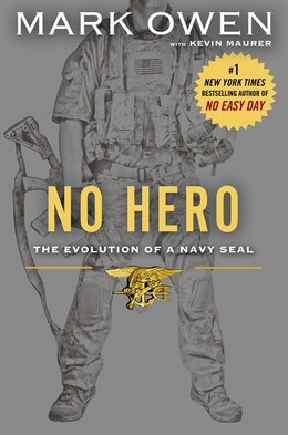 Book No Hero: The Evolution Of A Navy Seal by Mark Owen