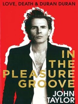 Book In The Pleasure Groove: Love, Death, And Duran Duran by John Taylor