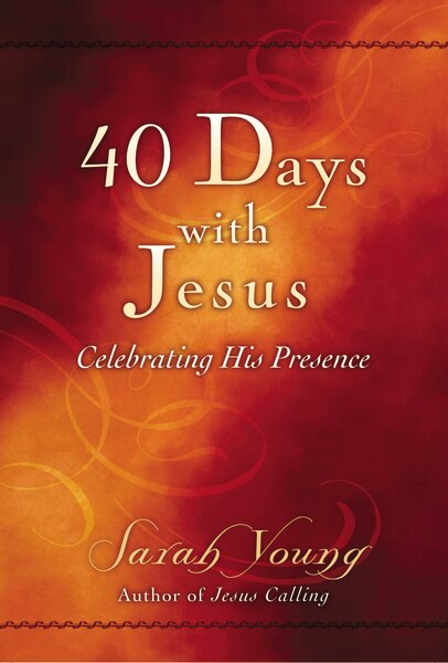 40 Days With Jesus: Celebrating His Presence by Sarah Young