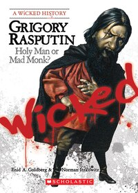 Wicked History: Grigory Rasputin: Holy Man or Mad Monk?