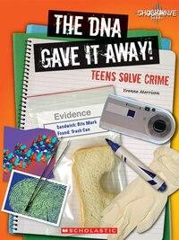 Shockwave: The DNA Gave It Away!: Teens Solve Crime