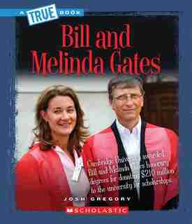A True Book - Biographies: Bill and Melinda Gates by Josh Gregory