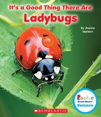 Rookie Read-About Science: It's a Good Thing There Are Ladybugs