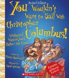 You Wouldn't Want to Sail With Christopher Columbus! (Revised Edition): Uncharted Waters You'd…