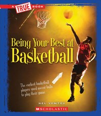 A True Book? Sports and Entertainment: Being Your Best at Basketball (Library Edition)
