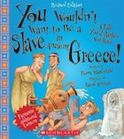 You Wouldn't Want to Be a Slave in Ancient Greece! (Revised Edition): A Life You'd Rather Not Have