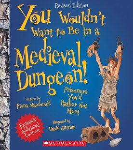 You Wouldn't Want to Be in a Medieval Dungeon! (Revised Edition): Prisoners You'd Rather Not Meet