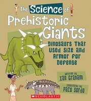 The Science of Prehistoric Giants: Dinosaurs That Used Size and Armor for Defense (Library Edition)