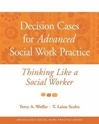 Decision Cases for Advanced Social Work Practice: Thinking Like a Social Worker
