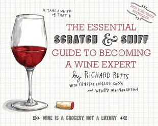 The Essential Scratch and Sniff Guide to Becoming a Wine Expert: Take a Whiff of That