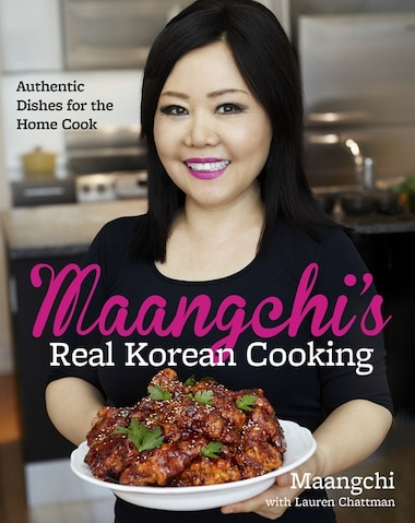 Maangchi's Real Korean Cooking: Authentic Dishes for the Home Cook by Maangchi Maangchi