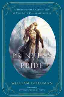 The Princess Bride: An Illustrated Edition of S. Morgenstern's Classic Tale of True Love and High Adventure by William Goldman