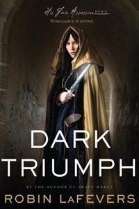 Dark Triumph: His Fair Assassins, Book II by Robin Lafevers
