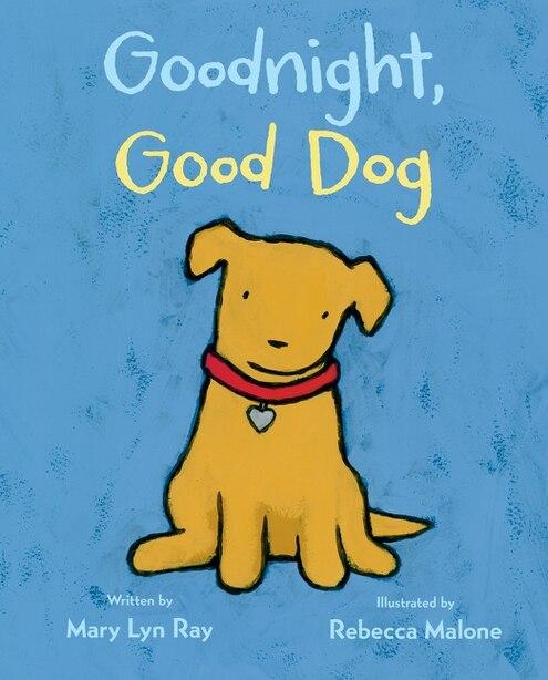 Goodnight, Good Dog by Mary Lyn Ray