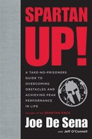 Spartan Up!: A Take-No-Prisoners Guide to Overcoming Obstacles and Achieving Peak Performance in…