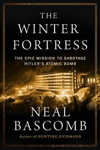 The Winter Fortress: The Epic Mission To Sabotage Hitler'apos;s Atomic Bomb