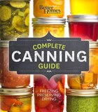 Better Homes and Gardens Complete Canning Guide: Freezing, Preserving, Drying