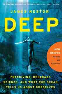 Deep: Freediving, Renegade Science, and What the Ocean Tells Us About Ourselves by James Nestor