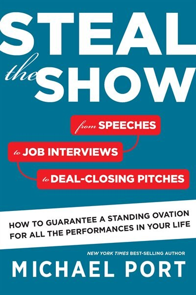 Steal the Show: From Speeches to Job Interviews to Deal-Closing Pitches, How to Guarantee a Standing Ovation for Al by Michael Port