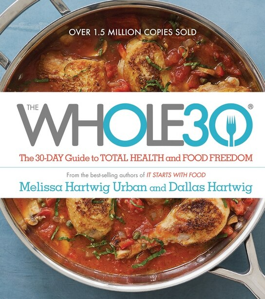 The Whole30: The 30-Day Guide to Total Health and Food Freedom by Melissa Hartwig