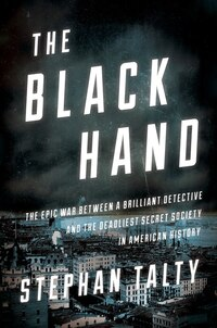 The Black Hand: The Epic War Between A Brilliant Detective And The Deadliest Secret Society In…